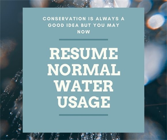 conservation is always a good idea but you may now resume normal water usage