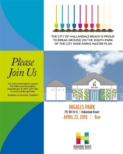 Come out and help the City of Hallandale Beach break ground on the eighth park of the City Wide Parks Master Plan. The groundbreaking will be held at Ingalls Park, 735 SW 1 ST, Hallandale Beach on April 23rd at 9AM.