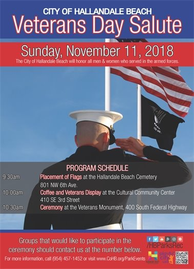 Come out and help us honor our Veterans at our annual Veterans Day Salute. We will start with the placement of the flags at the Hallandale Beach Cemetery, 801 NW 6th Ave at 9:30am. Then come back to the Cultural Center, 410 SE 3rd Street, at 10:00am for refreshments, followed by the ceremony at the Veterans Monument, 400 S. Federal Highway, at 10:30am.