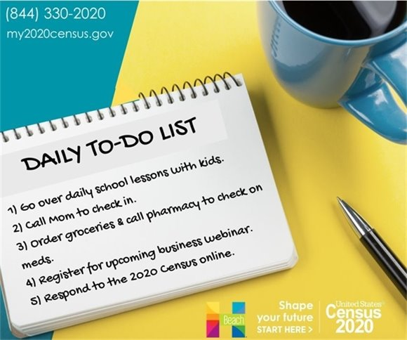 Daily To -Do List! 1) Respond to the 2020 Census Online!