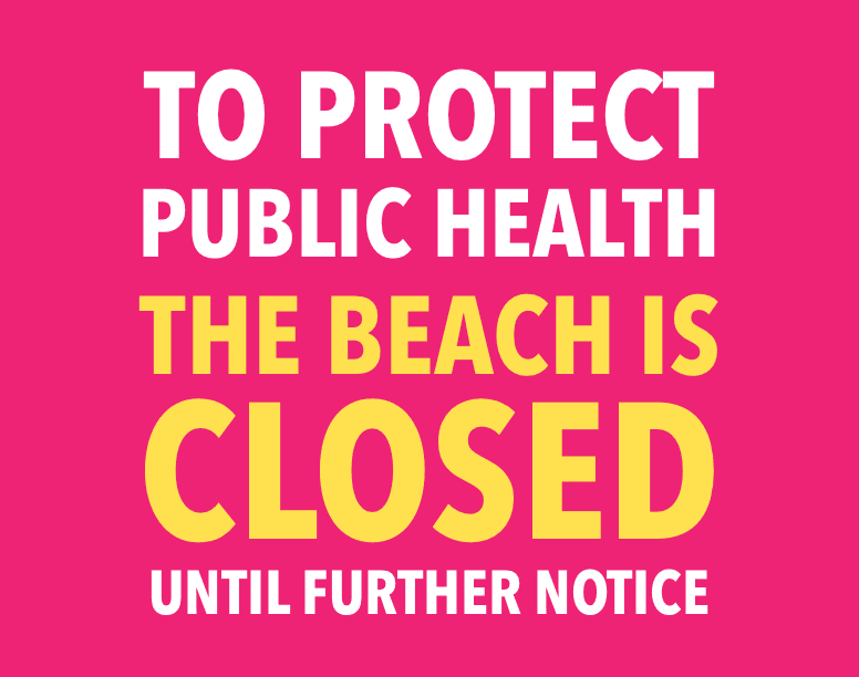 To protect public health, the beach is closed until further notice.