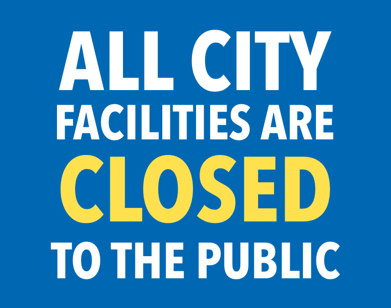 All city facilities are closed to the public.