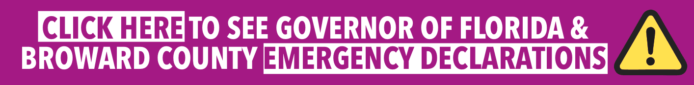 CLICK HERE TO SEE  GOVERNOR OF FLORIDA AND BROWARD COUNTY  EMERGENCY DECLARATIONS